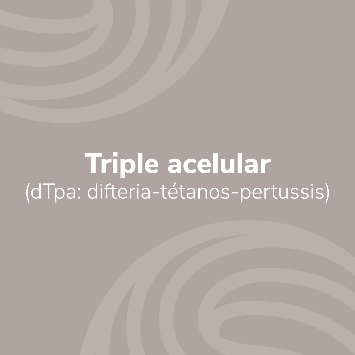 Triple acelular (dTpa: difteria-tétanos-pertussis)